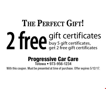 The Perfect Gift! 2 free gift certificates buy 5 gift certificates, get 2 free gift certificates. With this coupon. Must be presented at time of purchase. Offer expires 5/12/17.
