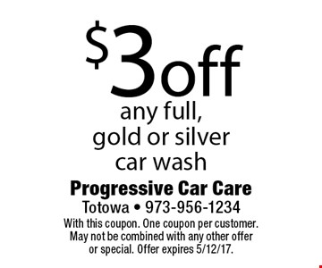 $3 off any full, gold or silver car wash. With this coupon. One coupon per customer. May not be combined with any other offer or special. Offer expires 5/12/17.