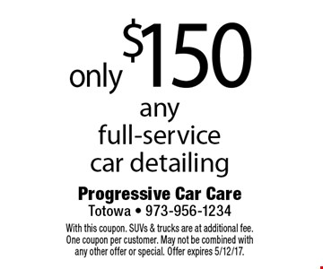 only $150 any full-service car detailing. With this coupon. SUVs & trucks are at additional fee. One coupon per customer. May not be combined with any other offer or special. Offer expires 5/12/17.