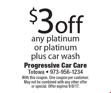 $3 off any platinum or platinum. Plus car wash. With this coupon. One coupon per customer. May not be combined with any other offer or special. Offer expires 9/8/17.