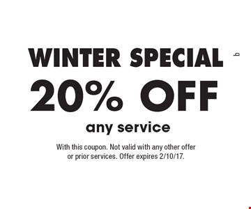 Winter Special, 20% off any service. With this coupon. Not valid with any other offer or prior services. Offer expires 2/10/17.