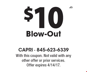 $10 Blow-Out. With this coupon. Not valid with any other offer or prior services. Offer expires 4/14/17.