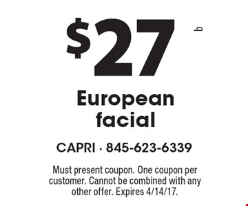 $27 European facial. Must present coupon. One coupon per customer. Cannot be combined with any other offer. Expires 4/14/17.