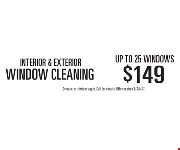 WINDOW CLEANING. INTERIOR & EXTERIOR $149 up to 25 windows. Certain restrictions apply. Call for details. Offer expires 3/24/17.
