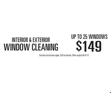 INTERIOR & EXTERIOR WINDOW CLEANING $149 up to 25 windows. Certain restrictions apply. Call for details. Offer expires 8/4/17.