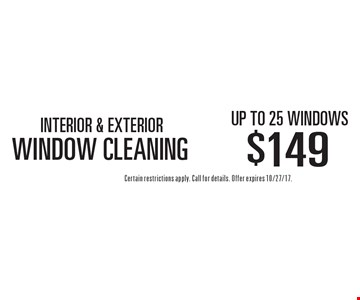 WINDOW CLEANING-INTERIOR & EXTERIOR $149 up to 25 Windows. Certain restrictions apply. Call for details. Offer expires 10/27/17.