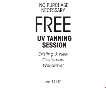 NO PURCHASE NECESSARY FREE UV Tanning Session Existing & New Customers Welcome! Exp. 4-21-17.