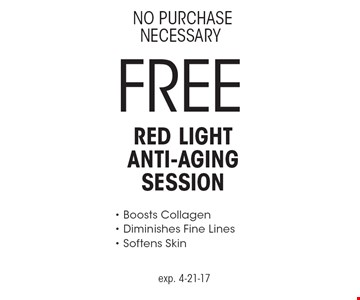 NO PURCHASE NECESSARY FREE Red Light Anti-Aging Session - Boosts Collagen - Diminishes Fine Lines - Softens Skin. Exp. 4-21-17.
