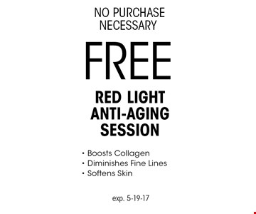 No purchase necessary. Free Red Light anti-aging session. Boosts collagen. Diminishes fine lines. Softens skin. Exp. 5-19-17.