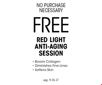 No Purchase Necessary. Free Red Light Anti-Aging Session - Boosts Collagen - Diminishes Fine Lines - Softens Skin. Exp. 9-15-17