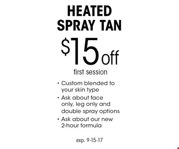 $15 Off First Session Heated Spray Tan. Custom blended to your skin type. Ask about face only, leg only and double spray options. Ask about our new 