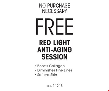 No Purchase Necessary. Free Red Light Anti-Aging Session. Boosts Collagen. Diminishes Fine Lines. Softens Skin. exp. 1-12-18
