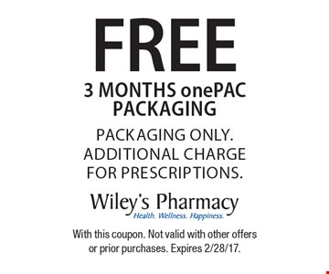 FREE 3 months onePAC packaging. packaging only. additional charge for prescriptions. With this coupon. Not valid with other offers or prior purchases. Expires 2/28/17.