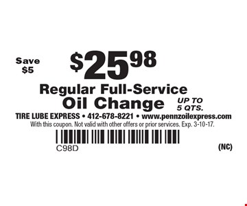 $25.98 Regular Full-Service Oil Change. Up to 5 qts. Save $5. With this coupon. Not valid with other offers or prior services. Exp. 3-10-17.