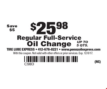 $25.98 Regular Full-Service Oil Change, Save $5 Up to 5 qts. With this coupon. Not valid with other offers or prior services. Exp. 12/8/17.
