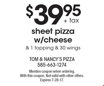 $39.95 + tax for a sheet pizza w/cheese & 1 topping & 30 wings. Mention coupon when ordering. With this coupon. Not valid with other offers. Expires 7-28-17.