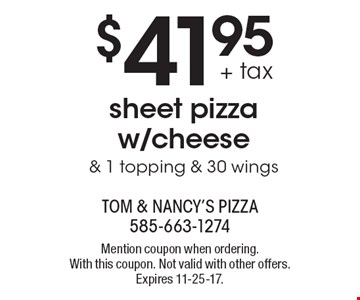 $41.95 + tax sheet pizza w/cheese & 1 topping & 30 wings. Mention coupon when ordering. With this coupon. Not valid with other offers. Expires 11-25-17.