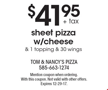 $41.95 + tax sheet pizza w/cheese & 1 topping & 30 wings. Mention coupon when ordering. With this coupon. Not valid with other offers. Expires 12-29-17.