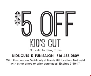 $5 off kid's cut. Not valid for Bang Trims. With this coupon. Valid only at Harris Hill location. Not valid with other offers or prior purchases. Expires 3-10-17.