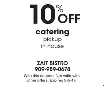10% Off catering pickup in house. With this coupon. Not valid with other offers. Expires 5-5-17.