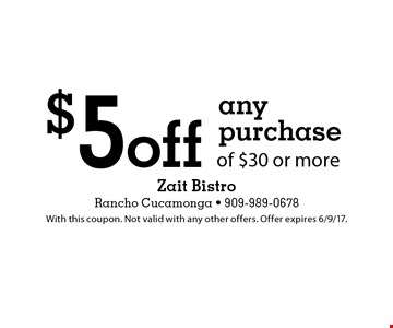 $5 off any purchase of $30 or more. With this coupon. Not valid with any other offers. Offer expires 6/9/17.