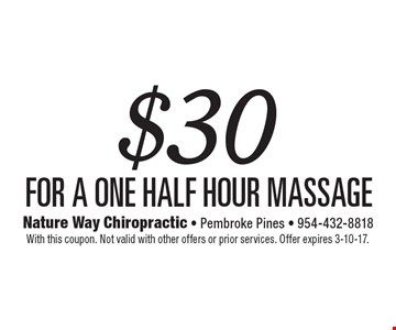 $30 for a One Half hour massage. With this coupon. Not valid with other offers or prior services. Offer expires 3-10-17.