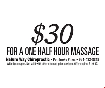 $30 for a one Half hour massage. With this coupon. Not valid with other offers or prior services. Offer expires 5-19-17.