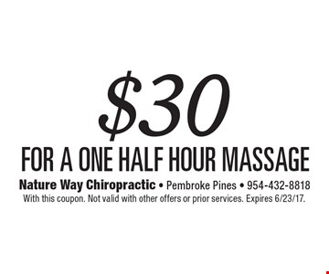 $30 for a one half hour massage. With this coupon. Not valid with other offers or prior services. Expires 6/23/17.