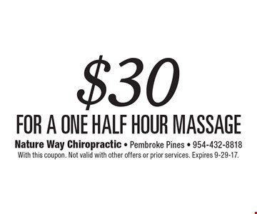 $30 for a one Half hour massage. With this coupon. Not valid with other offers or prior services. Expires 9-29-17.