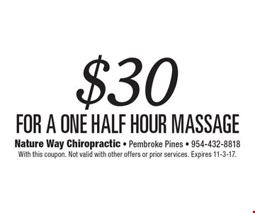 $30 for a one half hour massage. With this coupon. Not valid with other offers or prior services. Expires 11-3-17.
