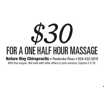 $30 for a one Half hour massage. With this coupon. Not valid with other offers or prior services. Expires 2-2-18.