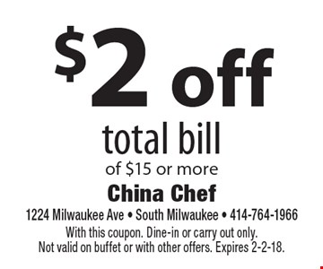 $2 off total bill of $15 or more. With this coupon. Dine-in or carry out only.