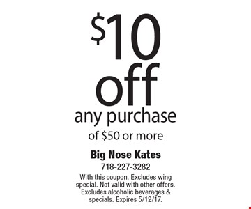 $10 off any purchase of $50 or more. With this coupon. Excludes wing special. Not valid with other offers. Excludes alcoholic beverages & specials. Expires 5/12/17.