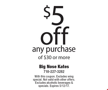 $5 off any purchase of $30 or more. With this coupon. Excludes wing special. Not valid with other offers. Excludes alcoholic beverages & specials. Expires 5/12/17.