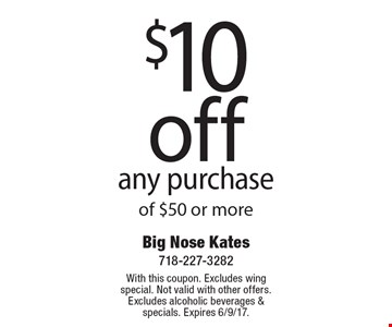 $10 off any purchase of $50 or more. With this coupon. Excludes wing special. Not valid with other offers. Excludes alcoholic beverages & specials. Expires 6/9/17.