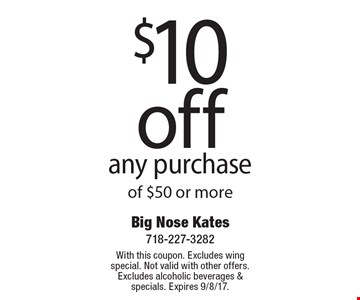 $10 off any purchase of $50 or more. With this coupon. Excludes wing special. Not valid with other offers. Excludes alcoholic beverages & specials. Expires 9/8/17.
