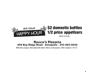 $2 1/2 price domestic bottles appetizers. Dine in only. With this coupon. Not valid with other offers or discounts. Offer expires 7-14-17.