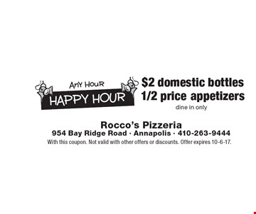 Happy Hour - $2 domestic bottles and 1/2 price appetizers. Dine in only. With this coupon. Not valid with other offers or discounts. Offer expires 10-6-17.