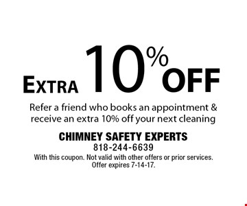 Extra 10% off your next cleaning. Refer a friend who books an appointment & receive an extra 10% off your next cleaning. With this coupon. Not valid with other offers or prior services. Offer expires 7-14-17.