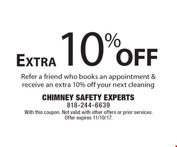 10% off Extra Refer a friend who books an appointment & receive an extra 10% off your next cleaning. With this coupon. Not valid with other offers or prior services. Offer expires 11/10/17.
