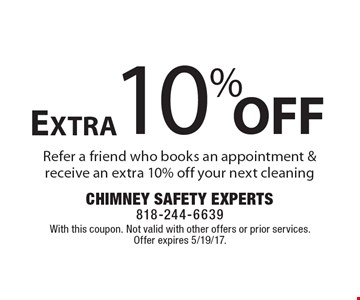 10% Off Extra Refer a friend who books an appointment & receive an extra 10% off your next cleaning. With this coupon. Not valid with other offers or prior services. Offer expires 5/19/17.
