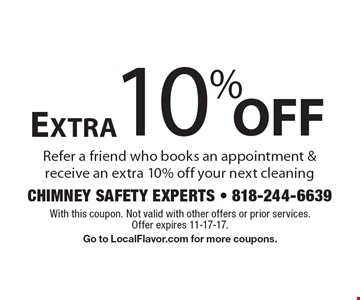 Extra 10% off your next cleaning. Refer a friend who books an appointment & receive an extra 10% off your next cleaning. With this coupon. Not valid with other offers or prior services. Offer expires 11-17-17. Go to LocalFlavor.com for more coupons.