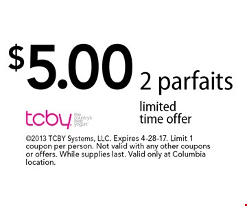 $5 2 parfaits. Limited time offer. 2013 TCBY Systems, LLC. Expires 4-28-17. Limit 1 coupon per person. Not valid with any other coupons or offers. While supplies last. Valid only at Columbia location.