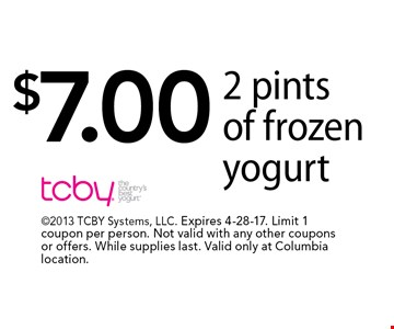 $7 2 pints of frozen yogurt. 2013 TCBY Systems, LLC. Expires 4-28-17. Limit 1 coupon per person. Not valid with any other coupons or offers. While supplies last. Valid only at Columbia location.