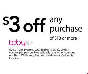 $3 off any purchase of $10 or more. 2013 TCBY Systems, LLC. Expires 4-28-17. Limit 1 coupon per person. Not valid with any other coupons or offers. While supplies last. Valid only at Columbia location.