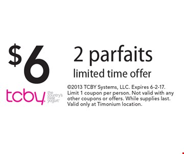 $6 2 parfaits, limited time offer. 2013 TCBY Systems, LLC. Expires 6-2-17. Limit 1 coupon per person. Not valid with any other coupons or offers. While supplies last. Valid only at Timonium location.