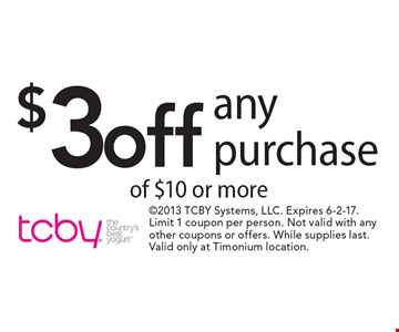 $3 off any purchase of $10 or more. 2013 TCBY Systems, LLC. Expires 6-2-17. Limit 1 coupon per person. Not valid with any other coupons or offers. While supplies last. Valid only at Timonium location.