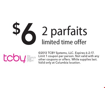 $6 2 parfaits limited time offer. 2013 TCBY Systems, LLC. Expires 6-2-17. Limit 1 coupon per person. Not valid with any other coupons or offers. While supplies last. Valid only at Columbia location.