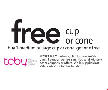 Free cup or cone buy 1 medium or large cup or cone, get one free. 2013 TCBY Systems, LLC. Expires 6-2-17. Limit 1 coupon per person. Not valid with any other coupons or offers. While supplies last. Valid only at Columbia location.