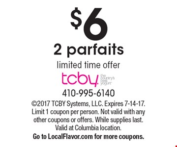 $6 for 2 parfaits. Limited time offer. 2017 TCBY Systems, LLC. Expires 7-14-17. Limit 1 coupon per person. Not valid with any other coupons or offers. While supplies last. Valid at Columbia location. Go to LocalFlavor.com for more coupons.